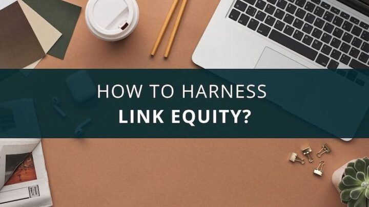 How to Harness Link Equity
